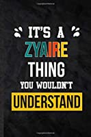 It's a Zyaire Thing You Wouldn't Understand: Practical Personalized Zyaire Lined Notebook/ Blank Journal For Favorite First Name, Inspirational Saying Unique Special Birthday Gift Idea Personal Funniest