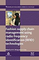 Fashion Supply Chain Management Using Radio Frequency Identification (RFID) Technologies (Woodhead Publishing Series in Textiles)