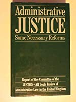 Administrative Justice: Some Necessary Reforms