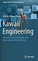 Kawaii Engineering: Measurements, Evaluations, and Applications of Attractiveness (Springer Series on Cultural Computing)
