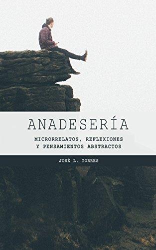 Anadesería: Microrrelatos, reflexiones y pensamientos abstractos (Spanish Edition)