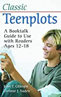 Classic Teenplots: A Booktalk Guide to Use With Readers Ages 12-18 (Children's And Young Adult Literature Reference)