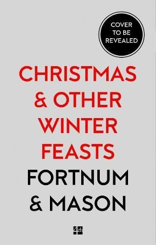 Fortnum & Mason: Christmas and Other Winter Feasts