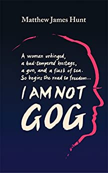 I Am Not Gog by [Hunt, Matthew James]