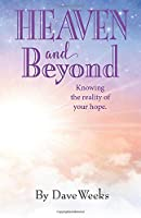 HEAVEN and Beyond: Knowing the reality of your hope.