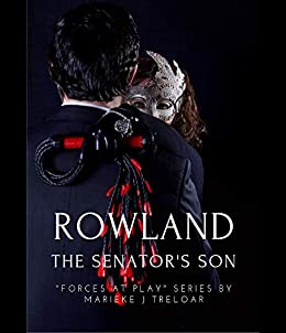 Rowland, The Senator's Son (Forces at Play Book 1) by [Treloar, Marieke J]