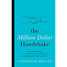 The Million Dollar Handshake: The ultimate guide to revolutionise how you connect and communicate in business and life