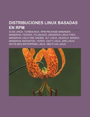 Distribuciones Linux Basadas En RPM: Suse Linux, Turbolinux, RPM Package Manager, Mandriva, Fedora, Pclinuxos, Mandriva Linux Free [ペーパーバック] / Fuente Wikipedia (著); Books LLC (刊)