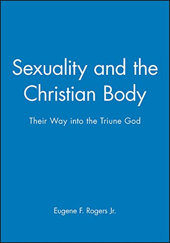 Sexuality and the Christian Body: Their Way into the Triune God (Challenges in Contemporary Theology)