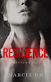 RESILIENCE (Resilient Saga Book 1) by [DM, Marcia]