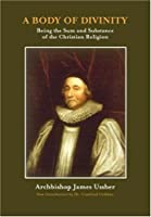 A Body of Divinity: The Sum and Substance of Christian Religion