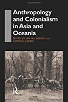 Anthropology and Colonialism in Asia (Anthropology of Asia)