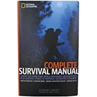 Complete Survival Manual: Expert Tips From Four World-renowned Organizations Plus Survival Stories of National Geographic Explorers