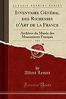 Inventaire Général Des Richesses d'Art de la France, Vol. 1: Archives Du Musée Des Monuments Français (Classic Reprint)