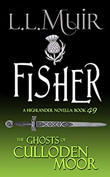 FISHER: A Highlander Romance (The Ghosts of Culloden Moor Book 49) by [Muir, L.L.]