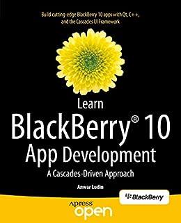 Learn BlackBerry 10 App Development: A Cascades-Driven Approach by [Ludin, Anwar]