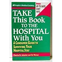 Take This Book to the Hospital With You: A Consumer Guide to Surviving Your Hospital Stay (A People's Medical Society Book)
