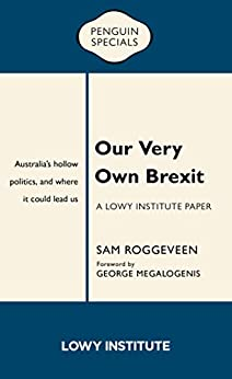 Our Very Own Brexit: Australia's Hollow Politics and Where It Could Lead Us by [Roggeveen, Sam]