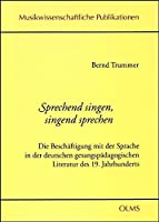 Sprechend singen, singend sprechen: Die Beschaeftigung mit der Sprache in der deutschen gesangspaedagogischen Literatur des 19. Jahrhunderts