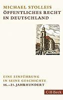 Oeffentliches Recht in Deutschland: Eine Einfuehrung in seine Geschichte