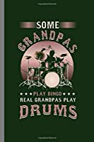 """Some Grandpas play bingo real Grandpas play Drums: Cool Funny Design Sayings For Grandpa playing Drums Gift (6""""x9"""") Dot Grid Notebook to write in"""