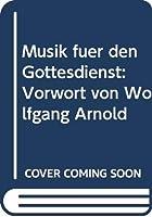 Musik fuer den Gottesdienst: Vorwort von Wolfgang Arnold
