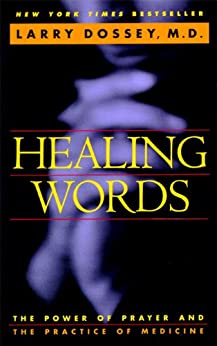 Healing Words: The Power of Prayer and the Practice of Medicine by [Dossey, Larry]