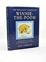 The Brilliant Career of Winnie-the-Pooh: Story of A.A.Milne and His Writing for Children