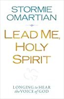 Lead Me, Holy Spirit: Longing to Hear the Voice of God by Stormie Omartian(2012-08-01)
