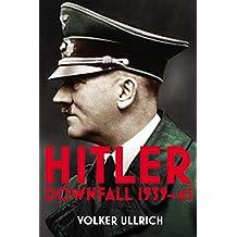 Hitler: Volume II: Downfall 1939-45 (Hitler Biographies Book 2)
