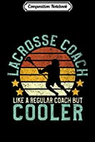 Composition Notebook: Mens Lacrosse Coach Like a Regular Coach But Cooler Lax Gift  Journal/Notebook Blank Lined Ruled 6x9 100 Pages