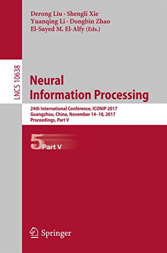 Neural Information Processing: 24th International Conference, ICONIP 2017, Guangzhou, China, November 14–18, 2017, Proceedings, Part V (Lecture Notes in Computer Science)