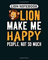 Lion Notebook: lions make me happy people not so much t   College Ruled - 50 sheets, 100 pages - 8.5 x 11 inches