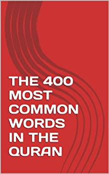 THE 400 MOST COMMON WORDS IN THE QURAN by [Ahmed]