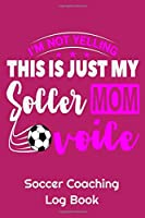 "I'm Not Yelling This Is Just My Soccer Mom Voice Soccer Coaching Log Book: 6"" x 9"" Log Notebook for Soccer Coaches, 100 pages, Pink"