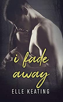 I Fade Away (Dream Duet Book 2) by [Keating, Elle]