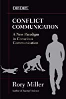 Conflict Communication (ConCom): A New Paradigm in Conscious Communication by Rory Miller(2015-06-15)