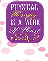 Physical Therapy Is A Work of Heart: Blank Lined Journal, Notebook, Nurse Journal, Organizer, Practitioner Gift, Nurse Graduation Gift (Health Care Notebooks & Gifts)