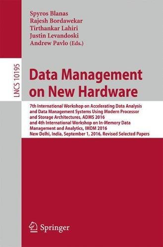 Data Management on New Hardware: 7th International Workshop on Accelerating Data Analysis and Data Management Systems Using Modern Processor and Storage Architectures, ADMS 2016 and 4th International Workshop on In-Memory Data Management and Analytics, IMDM 2016, New Delhi, India, September 1, 2016, Revised Selected Papers (Lecture Notes in Computer Science)