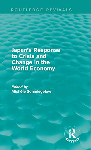 Japan's Response to Crisis and Change in the World Economy (Routledge Revivals) (English Edition)
