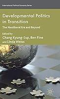 Developmental Politics in Transition: The Neoliberal Era and Beyond (International Political Economy Series)