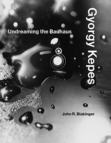 [画像:Gyorgy Kepes: Undreaming the Bauhaus (The MIT Press)]