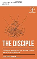 The Disciple: Timeless Lessons on our Divine Call to Genuine Discipleship (Global Discipleship Course)