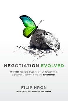 Negotiation Evolved:  Increase rapport, trust, value, understanding, agreement, commitment and satisfaction by [Hron, Filip, York, Steve, Blažek, Ladislav]