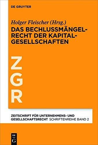 Das Beschlussmängelrecht der Kapitalgesellschaften (Zeitschrift für Unternehmens- und Gesellschaftsrecht/ZGR – Schriftenreihe)