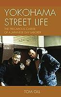 Yokohama Street Life: The Precarious Career of a Japanese Day Laborer (Asia World)