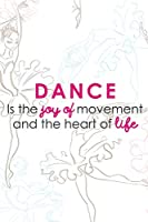 Dance Is The Joy Of Movement And The Heart Of Life: Blank Lined Notebook Journal Diary Composition Notepad 120 Pages 6x9 Paperback ( Ballet Gift ) Ballerinas