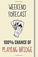 Weekend Forecast: 100% Chance Of Playing Bridge: Bridge Gifts For Men Women & Retirees - Lined Journal or Notebook