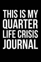 "This Is My Quarter Life Crisis Journal: 6x9"" Lined Notebook/Journal Funny Gift Idea For Friends, Family and Coworkers"