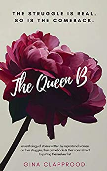 The Queen B: The struggle is real.  So is the comeback. by [Clapprood, Gina]
